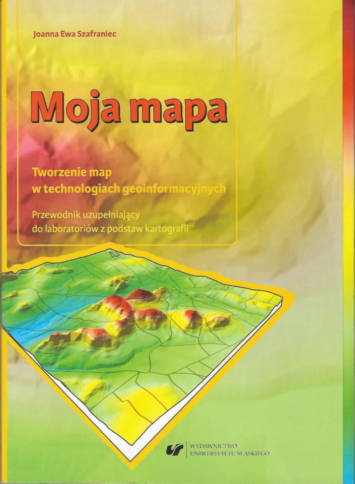 Joanna Ewa Szafraniec, Moja mapa. Katowice, Wydawnictwo Uniwersytetu Śląskiego, 2018.